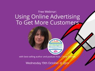 Using Online Advertising To Get More Customers: Webinar With Bestselling Author & Podcast Host, Chloë Thomas