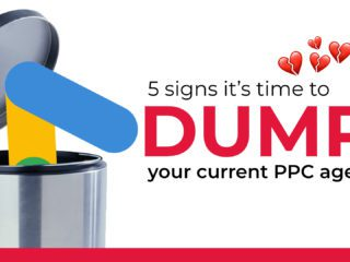 5 Signs It's Time To Dump Your Current  PPC Agency