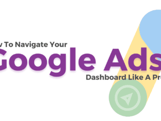 How To Navigate Your Google Ads Dashboard Like A Pro!