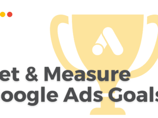 How To Set & Measure Your Google Ads Goals