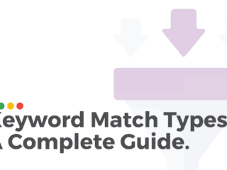 Keyword Match Types: A Complete Guide.